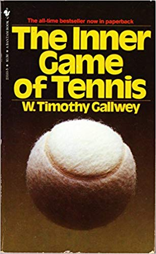 The Inner Game of Tennis, W. Timothy Gallway