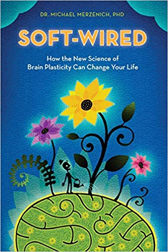 Soft Wired – How The New Science of Brain Plasticity Can Change Your Life, Michael Merzenich