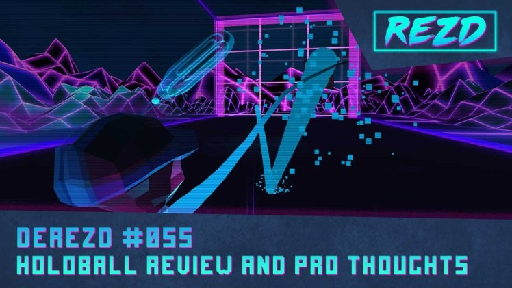 DeREZD #055 – Holoball Review and PS4 Pro Thoughts