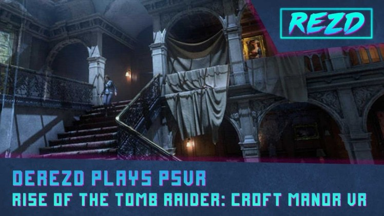 Rise of the Tomb Raider PSVR play!