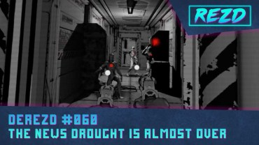 DeREZD #060 – News Drought Almost Over
