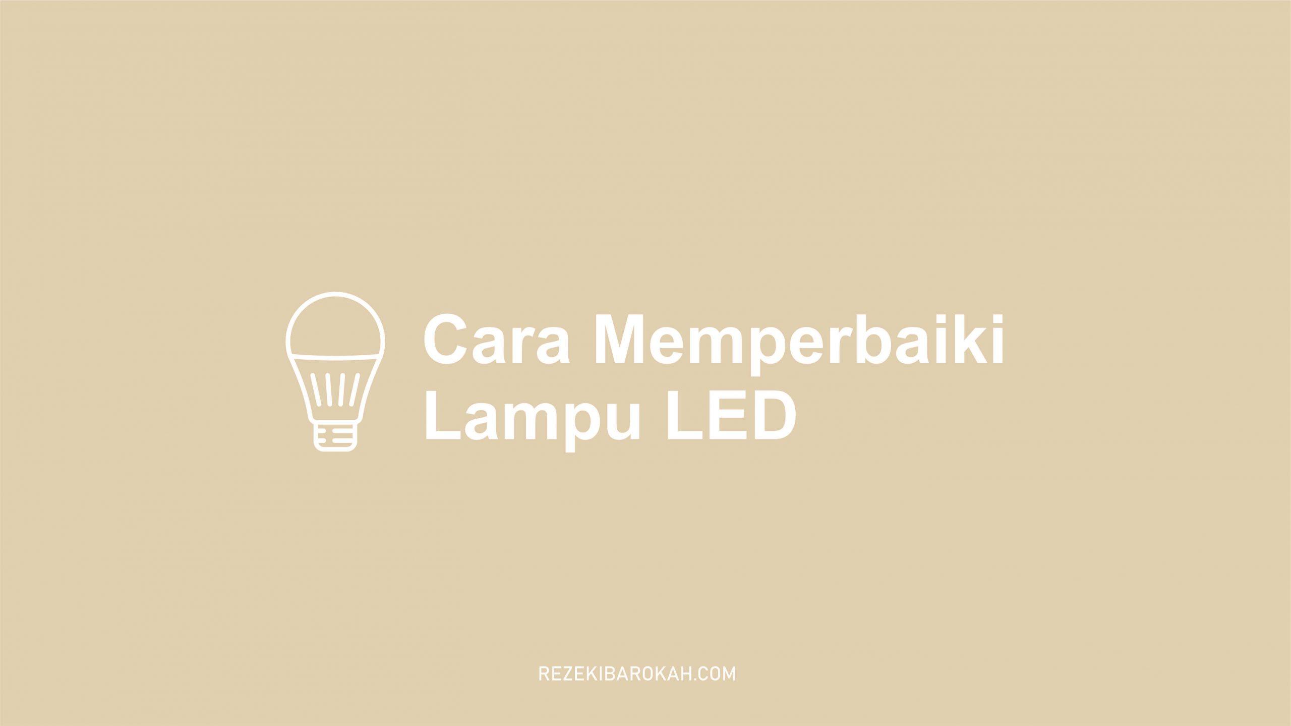 cara memperbaiki lampu sorot led