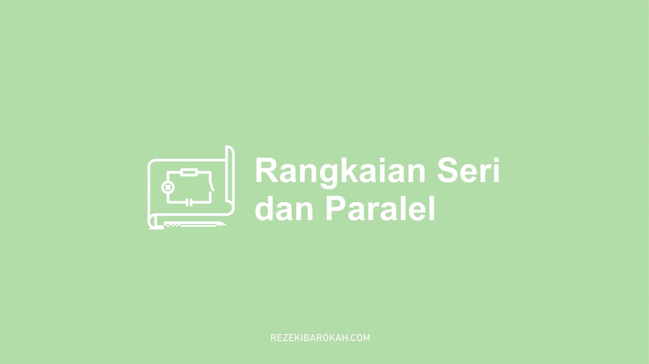 ciri ciri rangkaian seri dan paralel