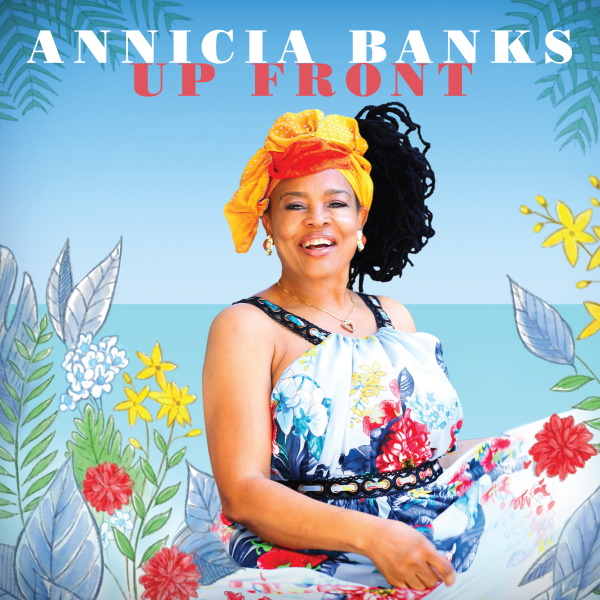 Reggae Singer-Songwriter ANNICIA BANKS Seizes the Spotlight with the Release of Her Debut UP FRONT EP Through Raw Vue Music