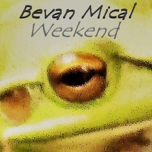 BEVAN MICAL – WEEKEND – INDEPENDENT