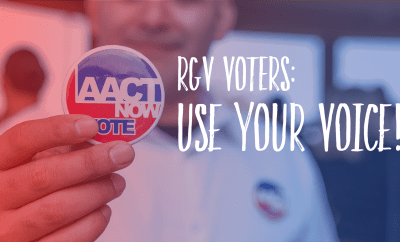 AACT reminds RGV voters to make their voice heard.