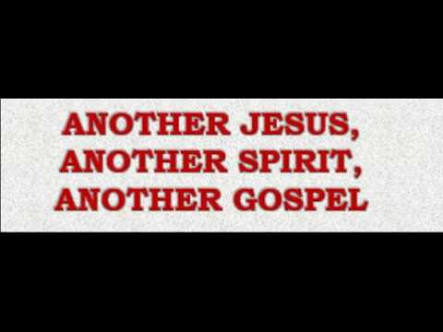 ANOTHER JESUS,ANOTHER SPIRIT,ANOTHER GOSPEL