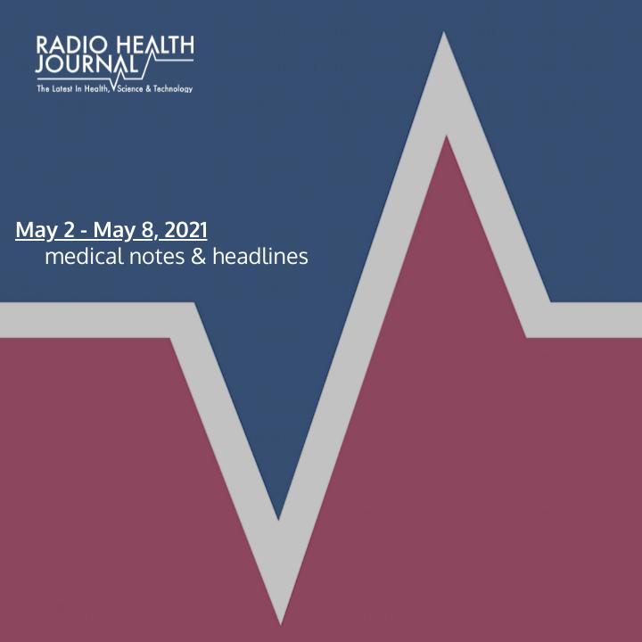 Medical Notes: Week of May 2, 2021