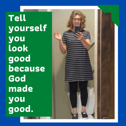 "Mindset matters in how we view ourselves.  When you look in the mirror, don't see the flaws.  See yourself as God sees you.  He created you and he said, ""This is good."""