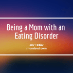 Being a Mom with an Eating Disorder