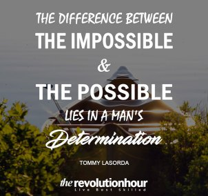 The difference between the impossible and the possible lies in man's determination