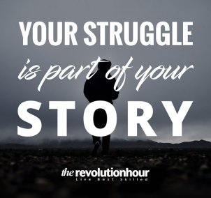 Your struggle is part of your story