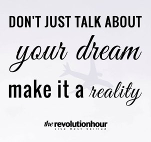 Don't-just-talk-about-your-dream,-make-it-a-reality.