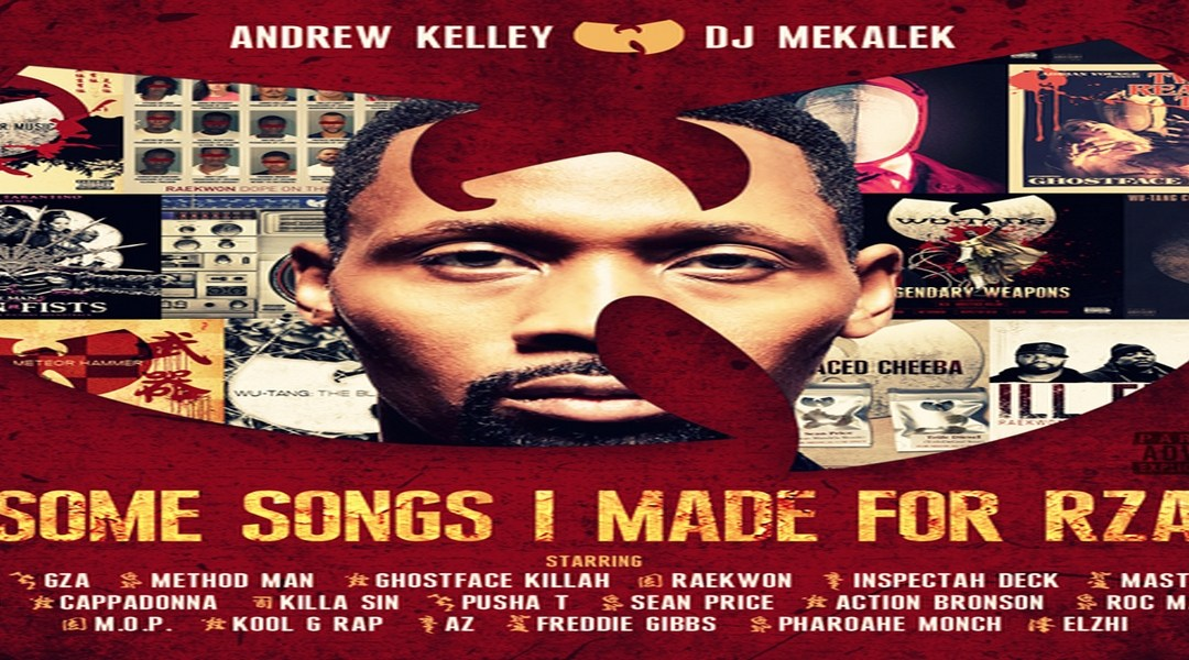 Andrew Kelley | DJ Mekalek – Some Songs I Made For RZA  [FREE DOWNLOAD]