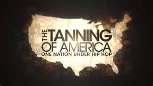 The Tanning of America: One Nation Under Hip Hop