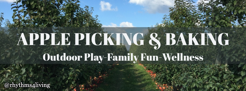 apple picking, apple baking, outdoor play, family fun, wellness