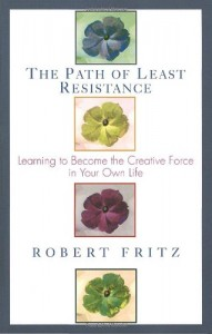 The Path of Least Resistance de Robert Fritz