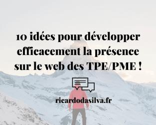 10 idées pour développer efficacement la présence sur le web en 2018 des TPE/PME !