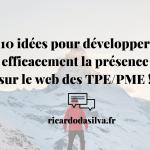"""<span class=""""entry-title-primary"""">10 idées pour développer efficacement la présence sur le web des TPE/PME en 2018</span> <span class=""""entry-subtitle"""">Comment améliorer la présence sur le web des TPE/PME en 2018 ?</span>"""