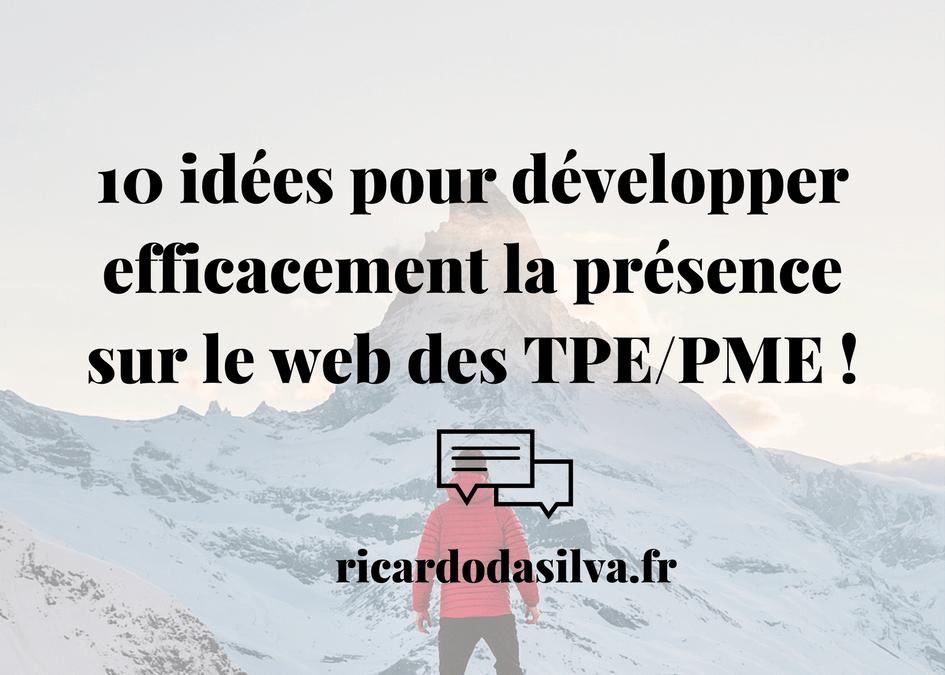 10 idées pour développer efficacement la présence sur le web des TPE/PME Comment améliorer la présence sur le web des TPE/PME ?
