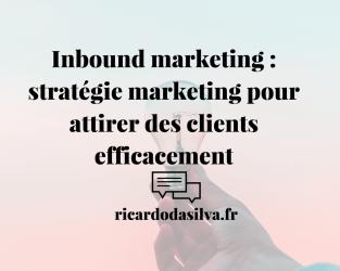 Inbound marketing ou marketing entrant : stratégie marketing pour attirer des clients efficacement
