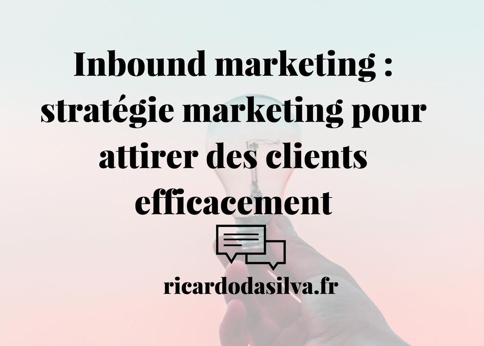 Une stratégie marketing pour attirer des clients en abondance Inbound marketing : stratégie marketing pour attirer des clients efficacement