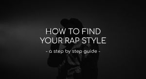 How to find your rap style - a step by step guide