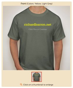 Congratulations to Dennis Udink (udink.org) for winning the richardbarron.net t-shirt contest. He didn't pick the winning slogan (it came to me in a dream), but he had the most and best suggestions. A richardbarron.net t-shirt is on its way to him.