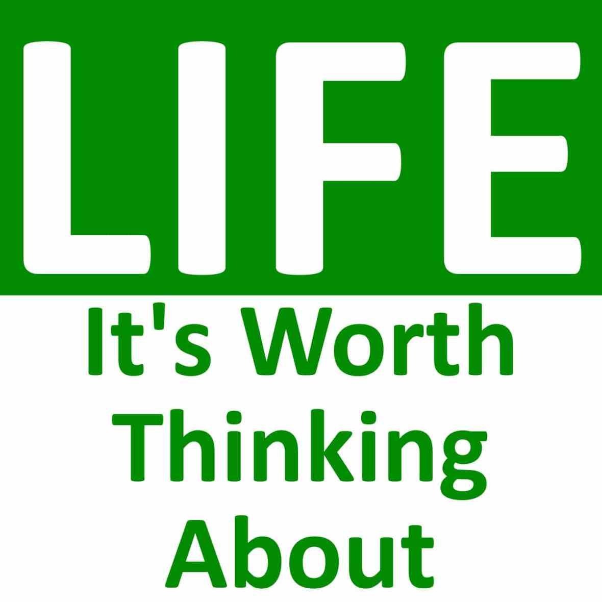 Life worth thinking about