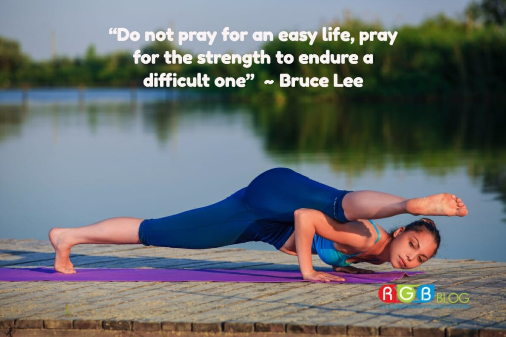 """Do not pray for an easy life, pray for the strength to endure a difficult one"" ~ Bruce Lee"