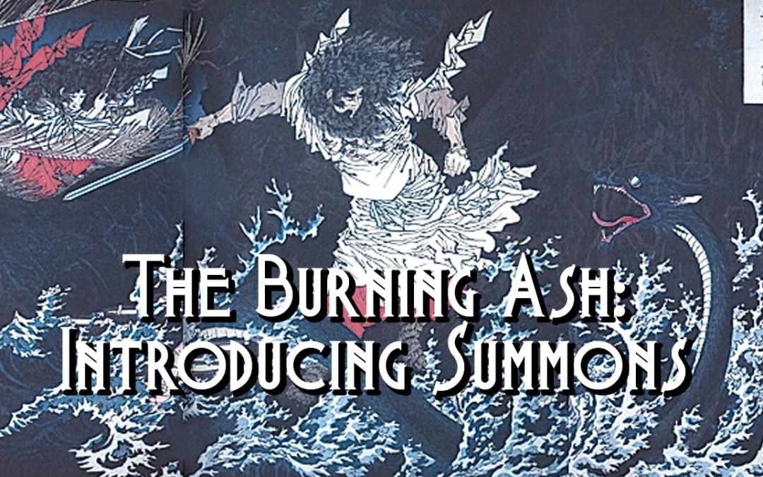 The Burning Ash: Introducing Summons