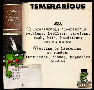 Temerarious
