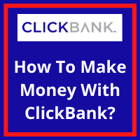 How To Make Money With ClickBank: Step-by-Step Tutorial