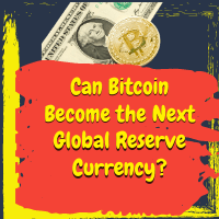 Can Bitcoin Become the Next Global Reserve Currency?