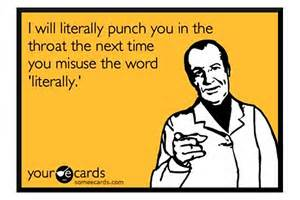 card that reads: i will literally punch u in the throat the next time u misuse the word literally
