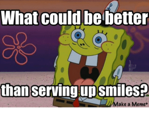 sponge bob meme: what could be better than serving up smiles?