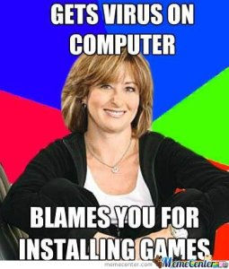 mom meme. the text reads: gets a virus on her computer. blames u for installing games.
