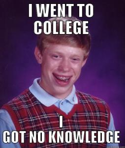bad luck brian meme that reads: i went to college, i got no knowledge