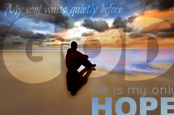 my-soul-waits-for-God-he-is-my-only-hope[1]