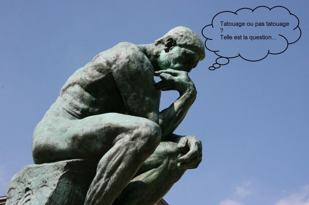 Se faire Tatouer ou pas : Le Penseur de Rodin se posait-il cette question ?