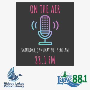 Rideau Lakes Public Library will be on the air live with Lake 88.1 FM on Saturday January 30 2021 at 9 a.m.