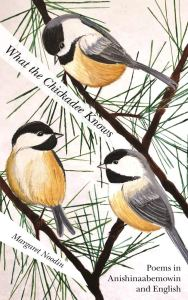 """Book cover of """"What the Chickadee knows"""" by Margaret Noodin"""