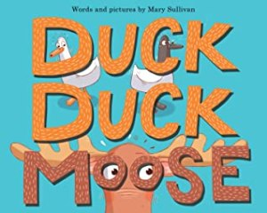 Duck Duck Moose by Mary Sullivan