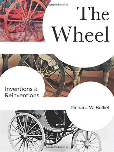 The Wheel: Inventions and Reinventions by Richard W. Bulliet