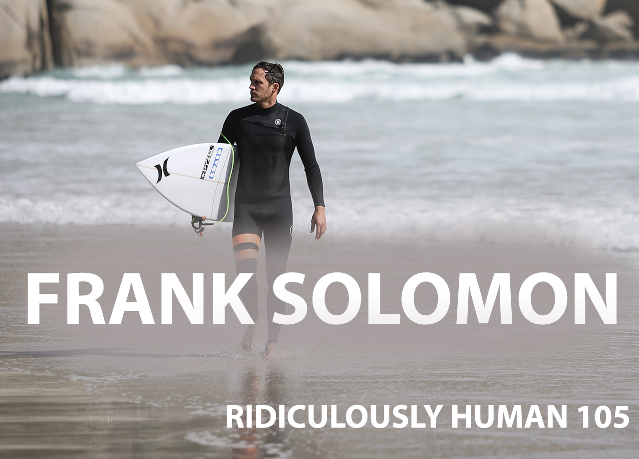 Frank Solomon - Pro Big Wave Surfer. Lifesaver. Adventurer. Spear Fisherman. Professional Travelling Surfer. Nomadic Explorer. Environmental Ocean Activist.