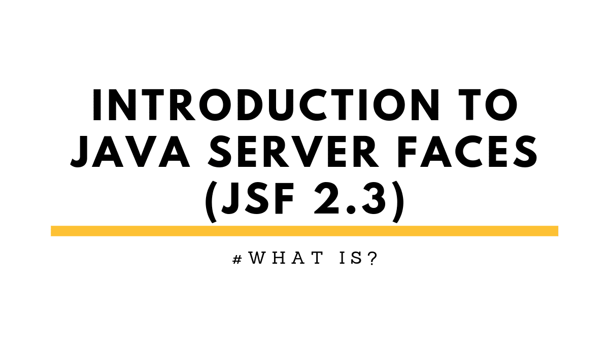 #WHATIS?: JavaServer Faces. An introduction to JSF 2.3