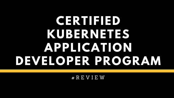 CKAD (Certified Kubernetes Application Developer) program review