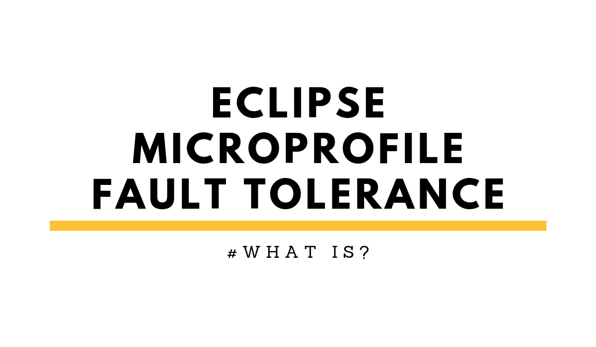 Adding resiliency with Eclipse MicroProfile Fault