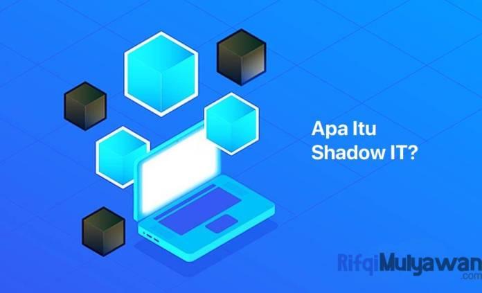 Gambar Dari Pengertian Shadow IT Apa Itu Teknologi Informasi TI Bayangan Tujuan Manfaat Jenis Dan Macam Resiko Contoh Serta Cara Mendeteksi Dan Mengendalikannya