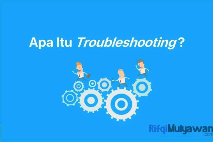 Gambar Pengertian Troubleshooting Apa Itu Pemecahan Masalah Tujuan Cara Kerja Jenis Dan Macam Metode Langkah Langkah Contoh Serta Bagaimana Pemecahan Masalah Yang Efektif